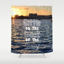 Sittin on the Dock of the Bay Shower Curtain