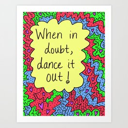 When in doubt, dance it out! Art Print