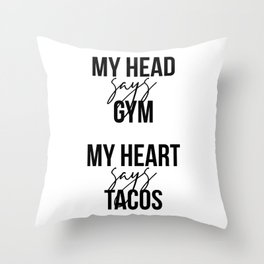 My Head Says Gym My Heart Says Tacos Throw Pillow
