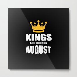 Kings are born in August birthday quote Metal Print