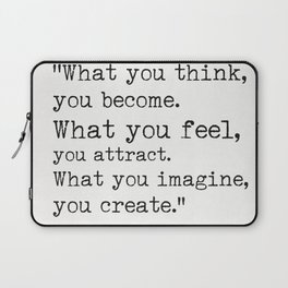"""""""What you think, you become.What you feel, you attract.What you imagine, you create."""" Laptop Sleeve"""