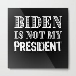 Biden is not my President Metal Print