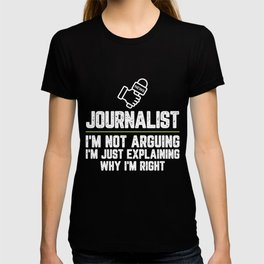 Journalist I'm Not Arguing I'm Just Explaining Why I'm Right Journalist Gift Funny Shirt Novelty T-shirt
