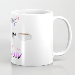 I Like My Gender Like I Like My Coffee. Liquid. Coffee Mug