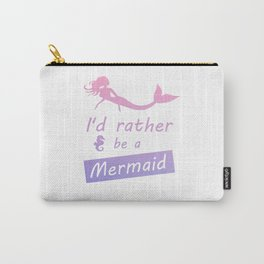 I'd rather be a mermaid funny quote Carry-All Pouch