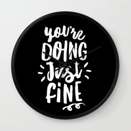 You're Doing Just Fine black and white monochrome typography poster design home wall bedroom decor Wall Clock