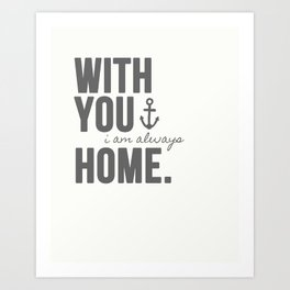 With You, I'm Always Home Art Print