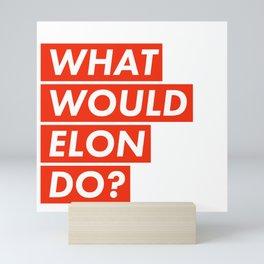 WHAT WOULD ELON DO? Mini Art Print