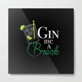 Gin Me A Break Metal Print