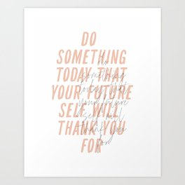 Do Something Today That Your Future Self Will Thank You For Art Print