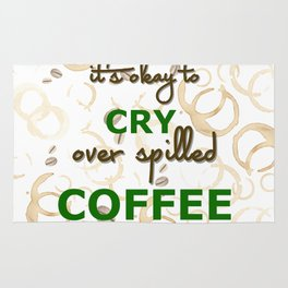 It's Okay to cry over spilled Coffee Rug