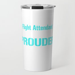 Flight Attendant Could Be Prouder Highly Unlikely T-Shirt Travel Mug
