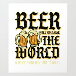 Beer will change the World | pub crawl drinking gift Art Print
