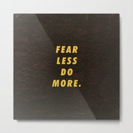 Fear less do more Motivational Inspirational Sayings Quotes Metal Print