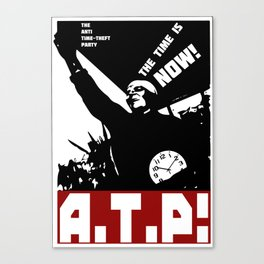 A.T.P.! Anti Time-Theft Party - The Time is Now! Canvas Print