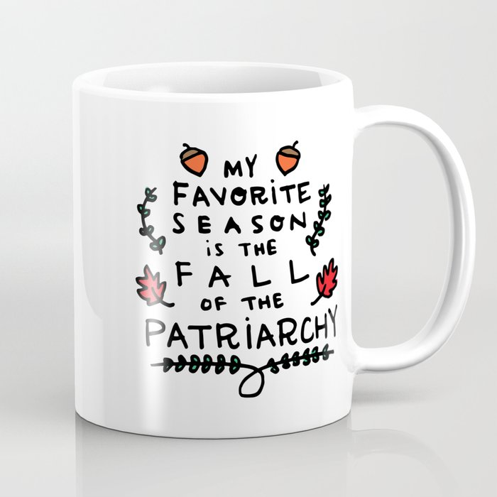 My Favorite Season Is The Fall Of The Patriarchy Coffee