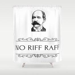 No Riff Raff Shower Curtain