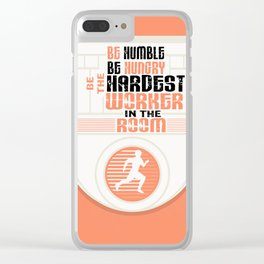 Be humble Be hungry Be the hardest worker Inspirational Quote Clear iPhone Case