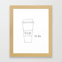 You To Go - Humor Quote Coffee Lover Illustration Framed Art Print