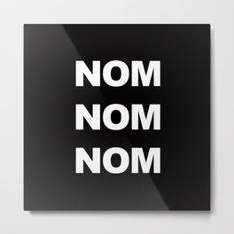 NOMNOMNOM Metal Print