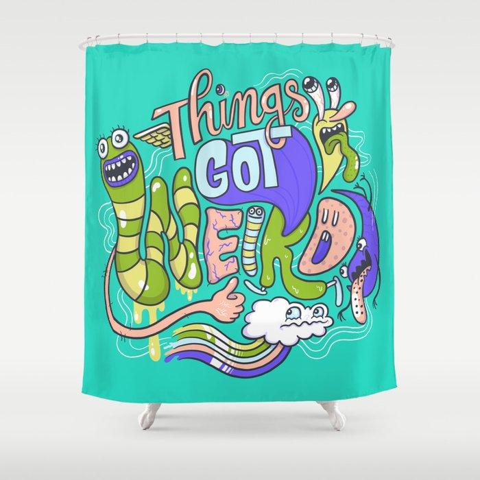 Things Got Weird Shower Curtain