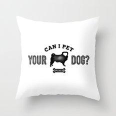 Can I Pet Your Pug? Throw Pillow