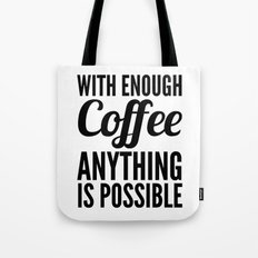 With Enough Coffee Anything is Possible Tote Bag