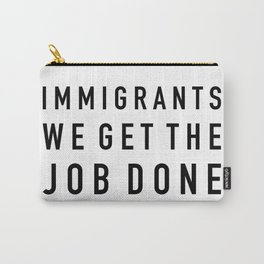 Immigrants We Get the Job Done Carry-All Pouch