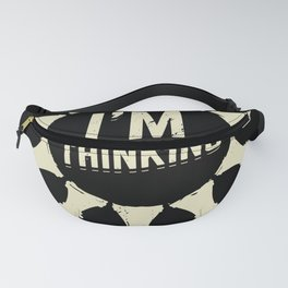 I'm Thinking Funny Chess Player Gift Fanny Pack