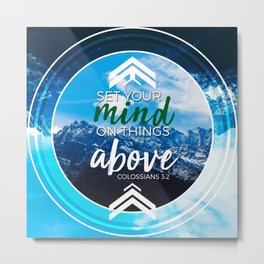Set your mind on things above. -Colossians 3:2 Metal Print