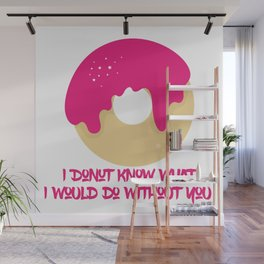 I donut know what I would do without you Wall Mural