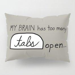 My BRAIN has too many tabs open Pillow Sham