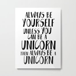 Be a Unicorn Metal Print