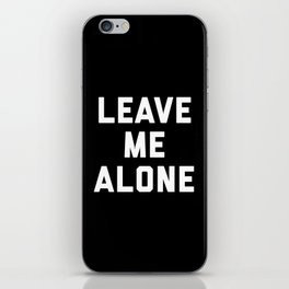 Leave Me Alone Funny Quote iPhone Skin