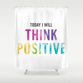 New Year's Resolution Reminder - TODAY I WILL THINK POSITIVE Shower Curtain