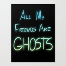 All My Friends are Ghosts Canvas Print