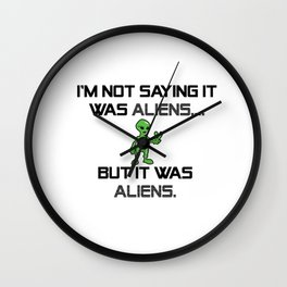 I'm Not Saying It Was Aliens, But It Was Aliens Meme Design For Ancient Aliens Fans / Alien Guy Wall Clock