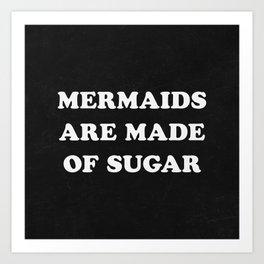 Mermaids Are Made of Sugar Art Print