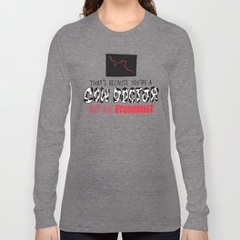 You're a Cow Doctor, Not an Economist Long Sleeve T-shirt
