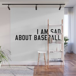 I am Sad About Baseball Wall Mural