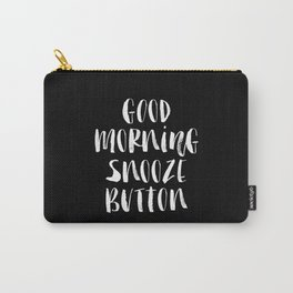 Good Morning Snooze Button black-white typography poster black and white bedroom wall home decor Carry-All Pouch