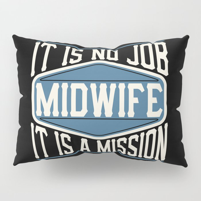 Midwife  - It Is No Job, It Is A Mission Pillow Sham