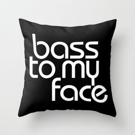 Bass to My Face Throw Pillow