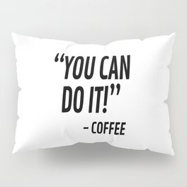 You Can Do It - Coffee Pillow Sham