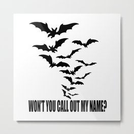 Won't you call out my name? Metal Print
