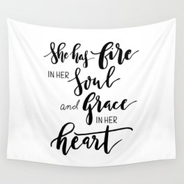 She has fire in soul and grace in her heart Wall Tapestry