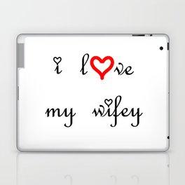 I love my wifey . artlove Laptop & iPad Skin