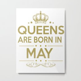 Queen are born in may Metal Print