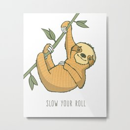 """Sloth, """"Slow Your Roll"""" Metal Print"""
