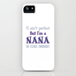 NEARLY PERFECT NANA iPhone Case